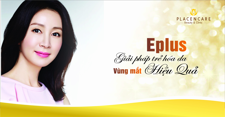 Công nghệ EPLUS 2017 – Trẻ hóa da vùng mắt hiệu quả